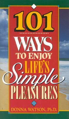 101 Ways to Enjoy Life's Simple Pleasures por Donna  Watson 978-1885167019 PDF ePub