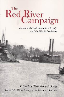 The Red River Campaign: Union And Confederate Leadership And The War In Louisiana