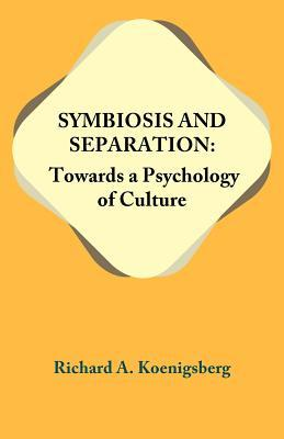 Symbiosis & Separation: Towards a Psychology of Culture