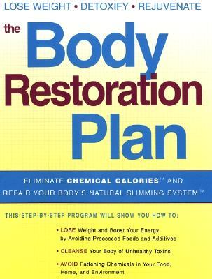 The Body Restoration Plan: Eliminate Chemical Calories and Repair Your Body's Natural Slimming System