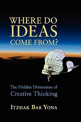 Where Do Ideas Come From?: The Hidden Dimension of Creative Thinking