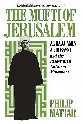 The Mufti of Jerusalem: Al-Hajj Amin Al-Husayni and the Palestinian National Movement