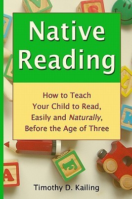 Native Reading: How to Teach Your Child to Read, Easily and Naturally, Before the Age of Three