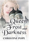 The Queen of Frost and Darkness by Christine Pope