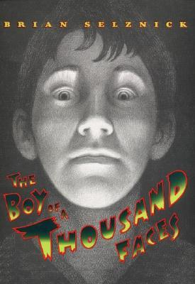 The Boy of a Thousand Faces by Brian Selznick