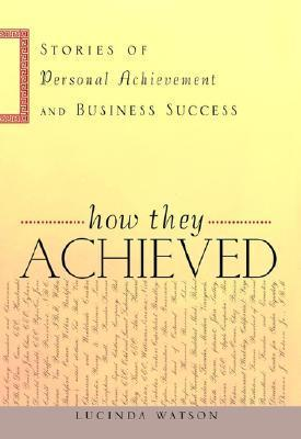 How They Achieved: Stories of Success and Personal Achievement