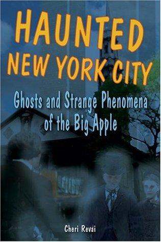Haunted New York City: Ghosts and Strange Phenomena of the Big Apple