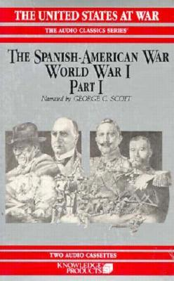 The Spanish-American War. World War I. Part I by George C. Scott