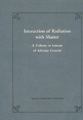 Interaction of Radiation with Matter: A Volume in Honour of A. Gozzini