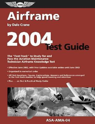 Airframe Test Guide 2004: The Fast-Track to Study for and Pass the FAA Aviation Maintenance Technician Airframe Knowledge Test