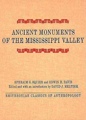 Ancient Monuments of the Mississippi Valley: Comprising the Results of Extensive Original Surveys and Explorations
