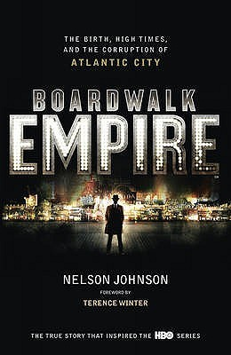 Boardwalk empire the birth high times and corruption of atlantic boardwalk empire the birth high times and corruption of atlantic city by nelson johnson fandeluxe Image collections