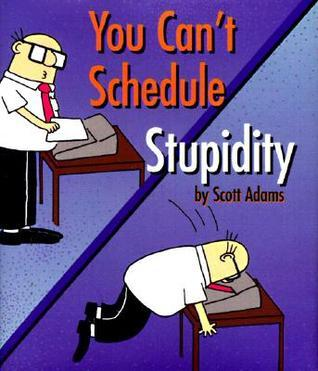 You Can't Schedule Stupidity
