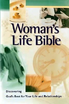 Woman's Life Bible: Integrating faith into every area of a woman's life