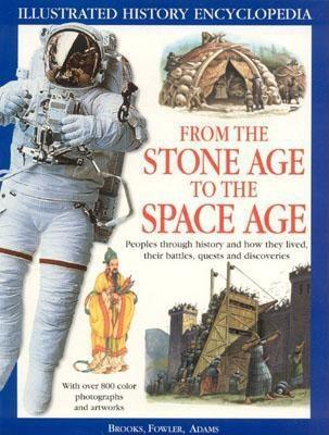 From the Stone Age to the Space Age: Peoples Through History and How They Lived, Their Battles, Quests and Discoveries