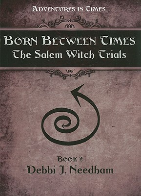 Born Between Times: The Salem Witch Trials, Book 2