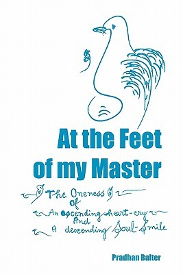 At the Feet of My Master: The Oneness of an Ascending Heart-Cry and a Descending Soul-Smile