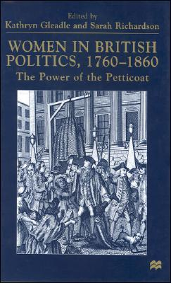 Women In British Politics, 1760 1860: The Power Of The Petticoat