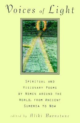 Voices of Light: Spiritual and Visionary Poems by Women from Around the World from Ancient Sumeria to Now