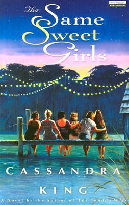 The Same Sweet Girls by Cassandra    King