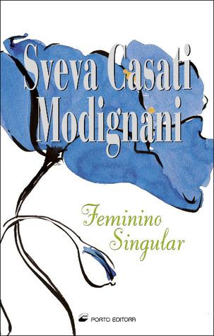 Feminino Singular by Sveva Casati Modignani