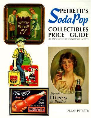 Petretti's Soda-Pop Collectibles Price Guide: The Encyclopedia of Soda-Pop Collectibles