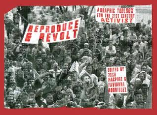 Reproduce and Revolt: A Graphic Toolbox for the 21st Century Activist