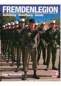 Fremdenlegion. Ausbildung - Bewaffnung - Einsatz