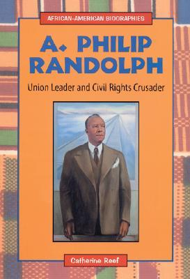 A. Philip Randolph: Labor Leader and Civil Rights Crusader