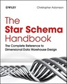 The Star Schema Handbook: The Complete Reference to Dimensional Data Warehouse Design