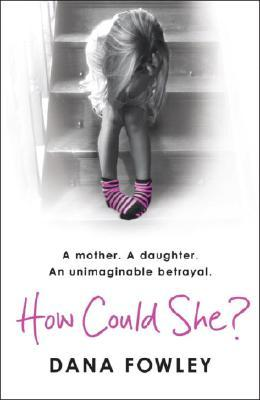 How Could She? by Dana Fowley