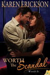 Worth the Scandal by Karen  Erickson