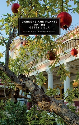Gardens and Plants of the Getty Villa by Patrick Bowe