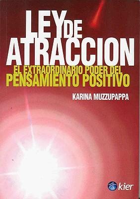 Ley de Atraccion: El Extraordinario Poder del Pensamiento Positivo