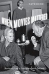 When Movies Mattered: Reviews from a Transformative Decade
