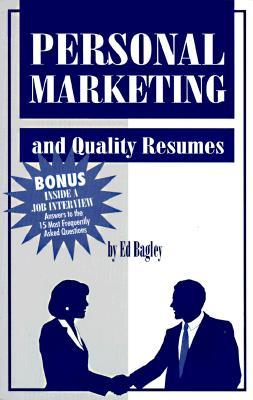 Personal Marketing and Quality Resumes: It's Not Just What You Say, But How You Say It That Counts
