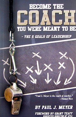 Become the Coach You Were Meant to Be by Paul J. Meyer