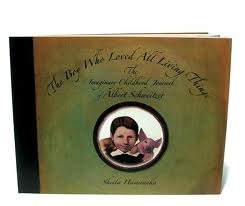 The Boy Who Loved All Living Things: The Imaginary Childhood Journal of Albert Schweitzer