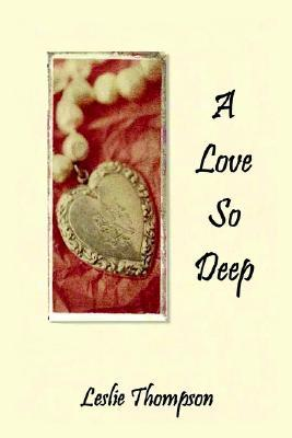 A Love So Deep by Leslie Thompson