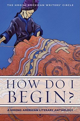 How Do I Begin?: A Hmong American Literary Anthology