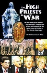 The High Priests of War: The Secret History of How America's Neo-conservative Trotskyites Came to Power & Orchestrated the War Against Iraq