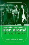 Twentieth Century Irish Drama: Mirror up to Nation