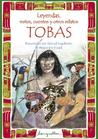 Leyendas, mitos, cuentos y otros relatos Tobas/ Legends, myths, stories and other relations Tobas