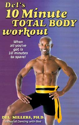 Del's 10 Minute Total Body Workout: When All You've Got is 10 Minutes to Spare!