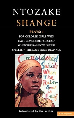 Plays 1: for colored girls who have considered suicide/when the rainbow is enuf / Spell #7 / The Love Space Demands