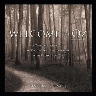 Welcome to Oz: A Cinematic Approach to Digital Still Photography with Photoshop Cs4