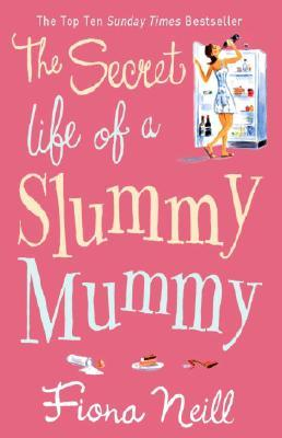 The Secret Life Of A Slummy Mummy by Fiona Neill