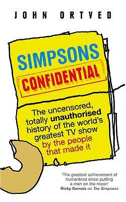 Simpsons Confidential by John Ortved