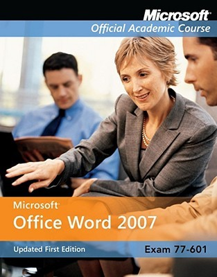 Microsoft Office Word 2007: Exam 77-601 [With CDROM]