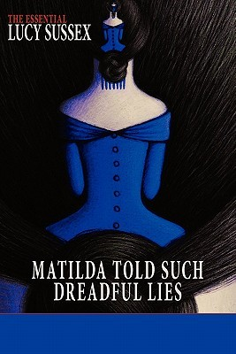 Matilda Told Such Dreadful Lies by Lucy Sussex